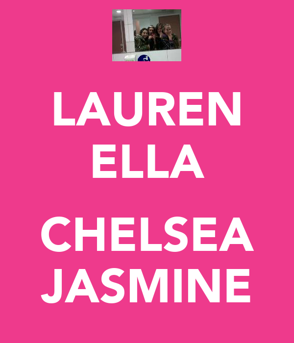 LAUREN ELLA  CHELSEA JASMINE