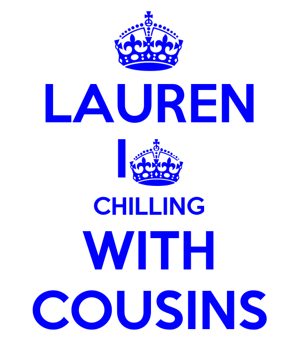 LAUREN I§ CHILLING WITH COUSINS