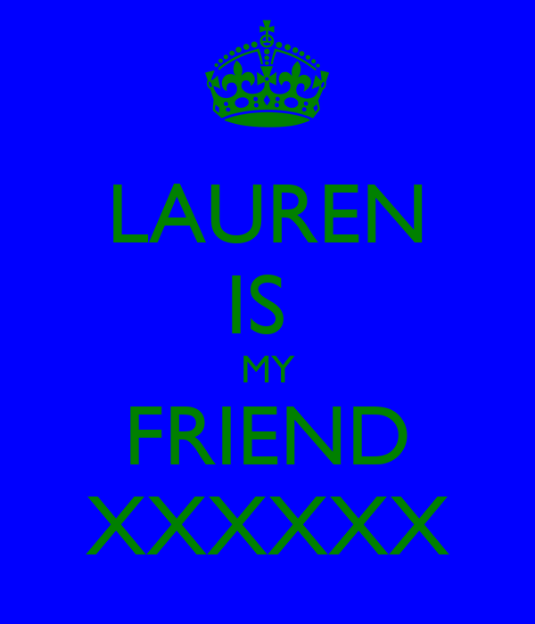LAUREN IS  MY FRIEND XXXXXX