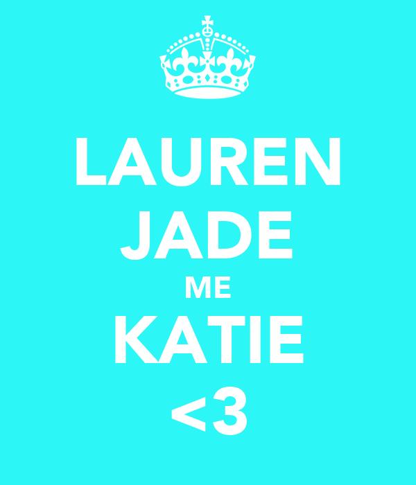 LAUREN JADE ME KATIE <3
