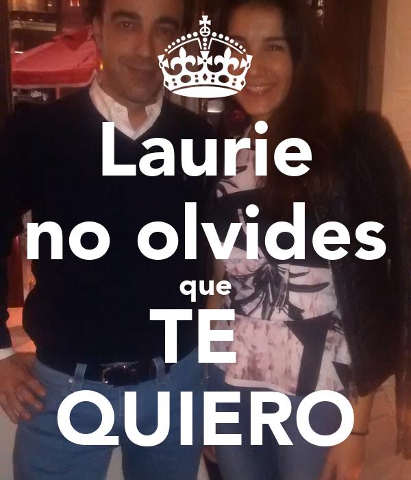 Laurie no olvides que TE  QUIERO