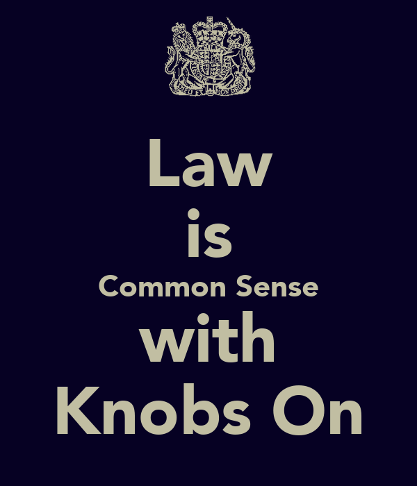Law is Common Sense with Knobs On