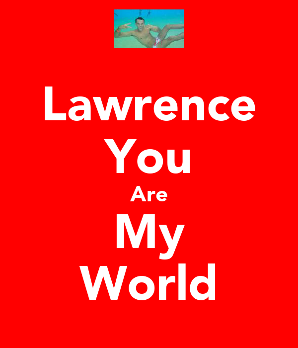 Lawrence You Are My World