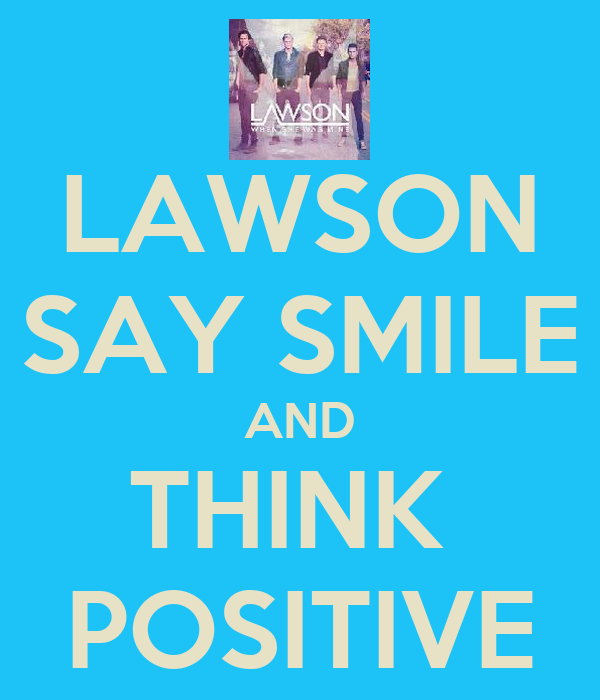 LAWSON SAY SMILE AND THINK  POSITIVE
