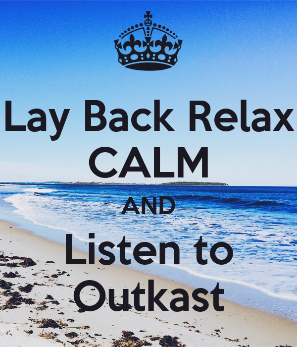 Lay Back Relax CALM AND Listen to Outkast