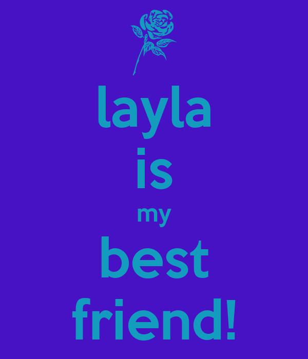 layla is my best friend!