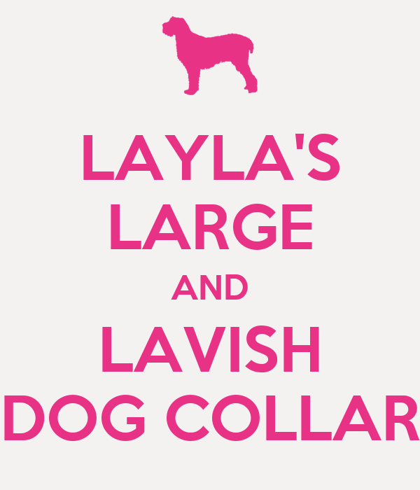 LAYLA'S LARGE AND LAVISH DOG COLLAR