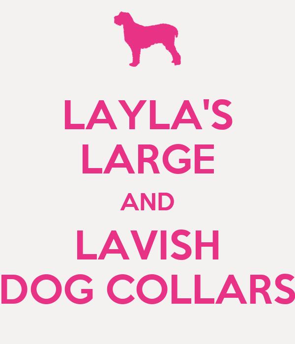 LAYLA'S LARGE AND LAVISH DOG COLLARS