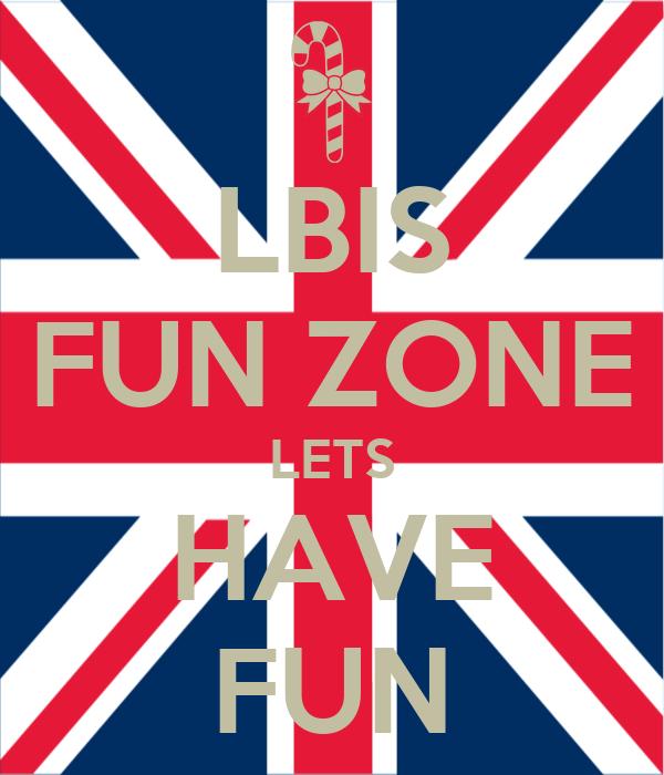 LBIS FUN ZONE LETS HAVE FUN