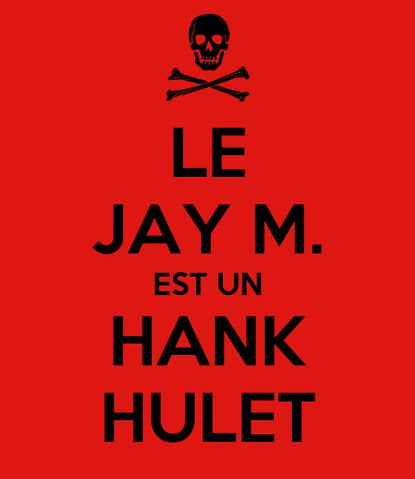 LE JAY M. EST UN HANK HULET