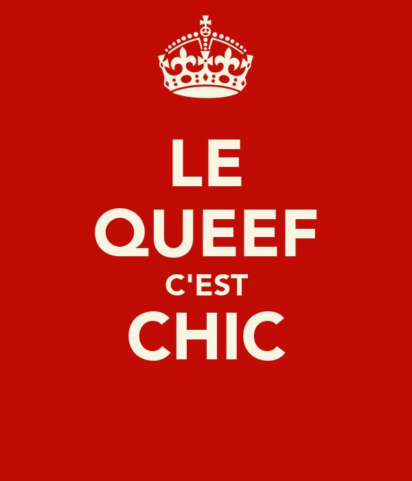 LE QUEEF C'EST CHIC