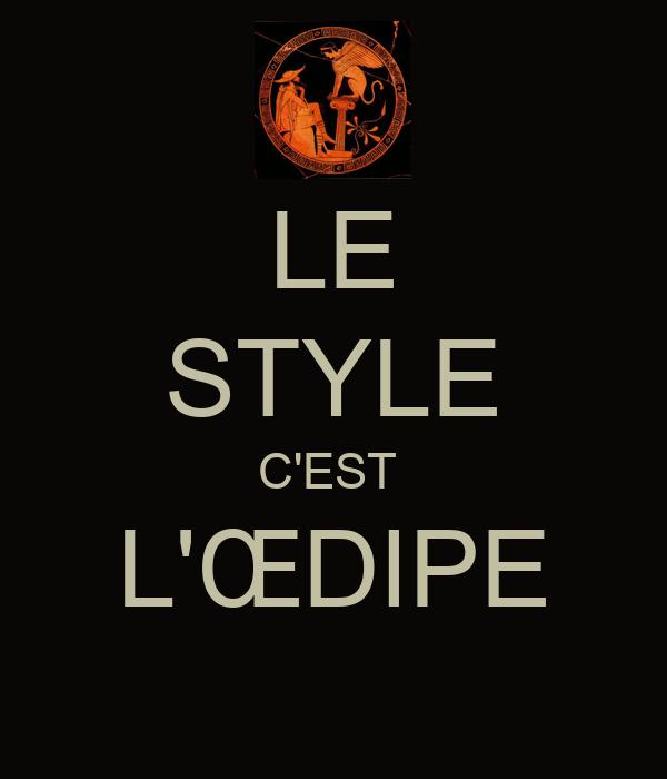 LE STYLE C'EST  L'ŒDIPE