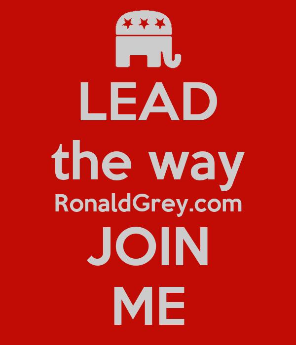 LEAD the way RonaldGrey.com JOIN ME
