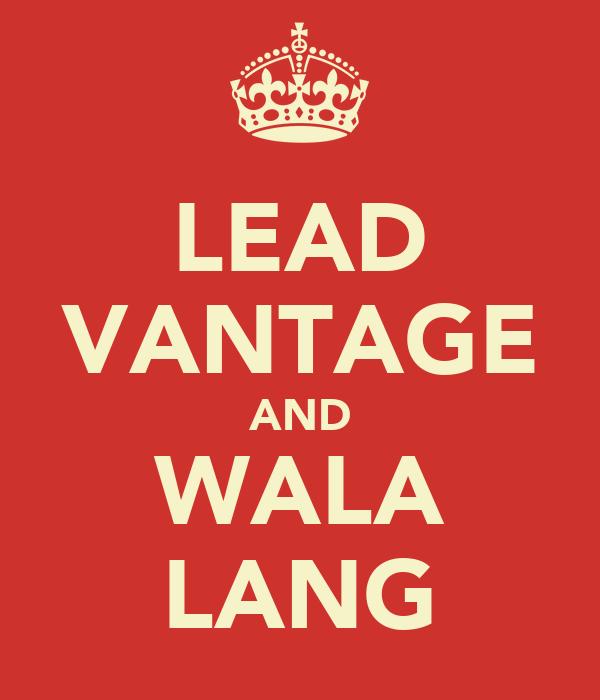 LEAD VANTAGE AND WALA LANG