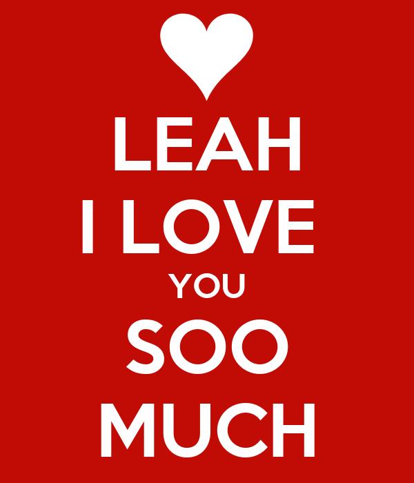 LEAH I LOVE  YOU SOO MUCH