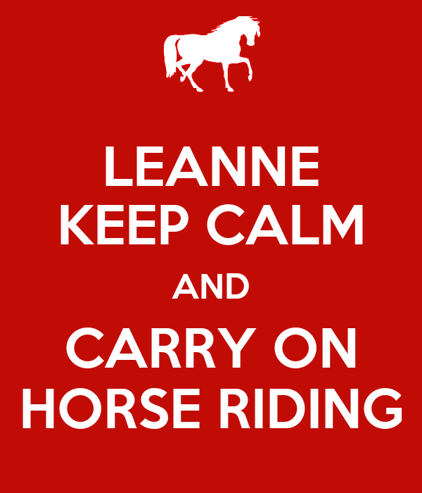 LEANNE KEEP CALM AND CARRY ON HORSE RIDING