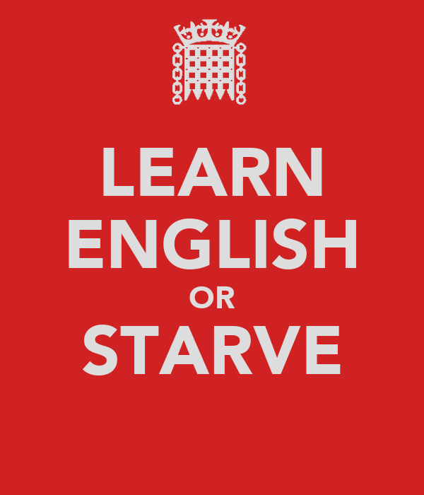 LEARN ENGLISH OR STARVE