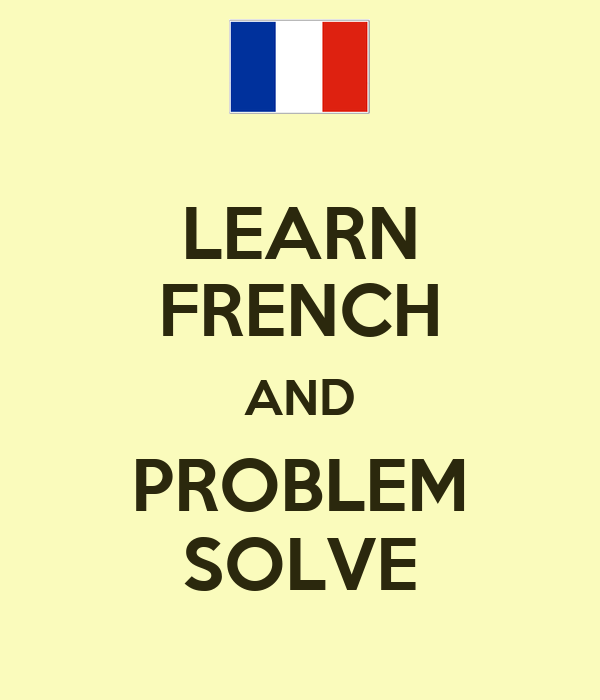 LEARN FRENCH AND PROBLEM SOLVE