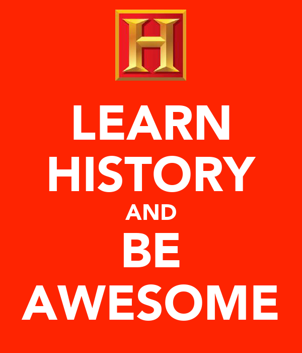 LEARN HISTORY AND BE AWESOME