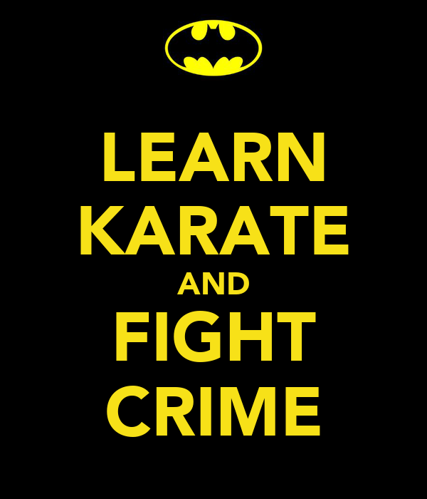 LEARN KARATE AND FIGHT CRIME