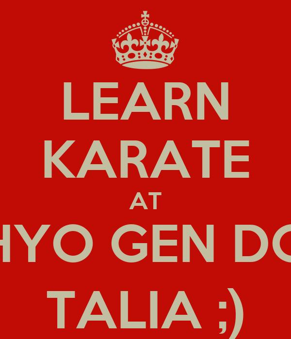 LEARN KARATE AT HYO GEN DO TALIA ;)
