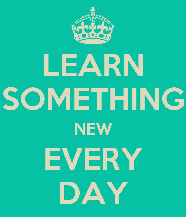 LEARN SOMETHING NEW EVERY DAY Poster | Emma | Keep Calm-o-Matic
