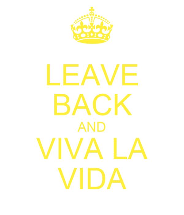 LEAVE BACK AND VIVA LA VIDA