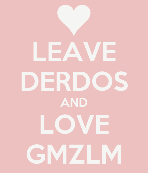 LEAVE DERDOS AND LOVE GMZLM