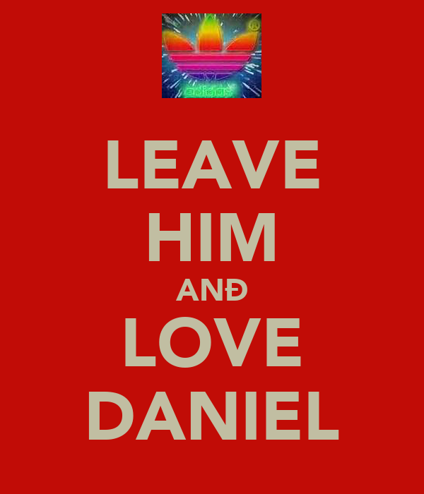 LEAVE HIM ANÐ LOVE DANIEL