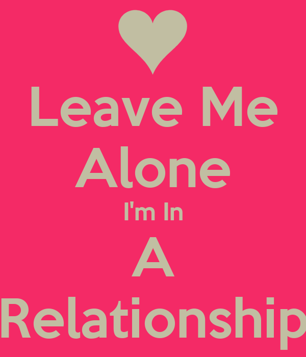 leave me alone i m in a relationship poster sheema keep calm o matic