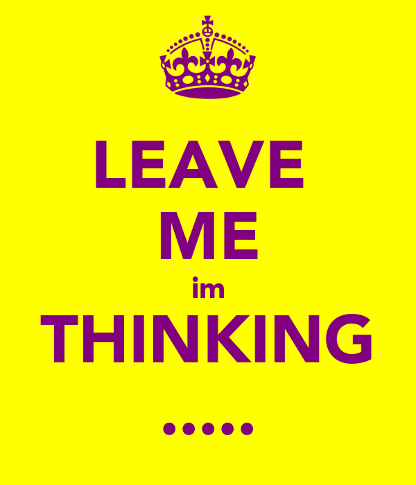 LEAVE  ME im THINKING .....