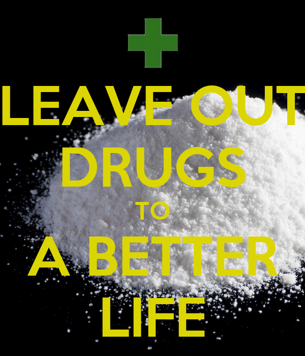 LEAVE OUT DRUGS TO A BETTER LIFE
