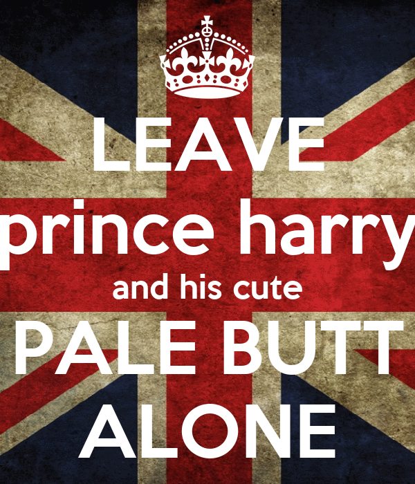 LEAVE prince harry and his cute PALE BUTT ALONE