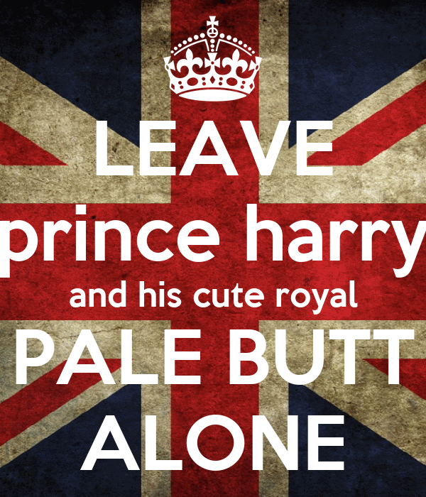 LEAVE prince harry and his cute royal PALE BUTT ALONE