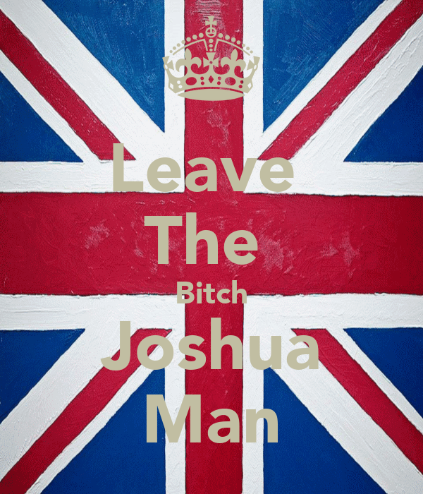 Leave  The  Bitch Joshua Man
