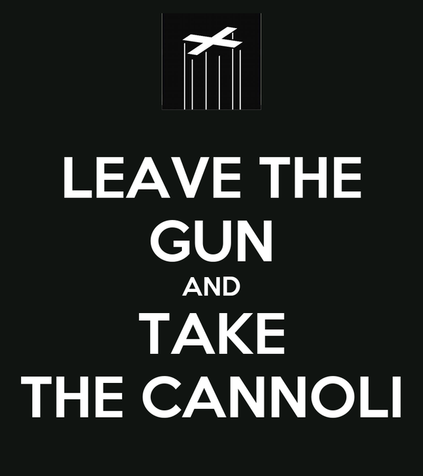 LEAVE THE GUN AND TAKE THE CANNOLI