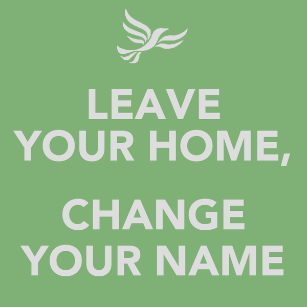 LEAVE YOUR HOME,  CHANGE YOUR NAME