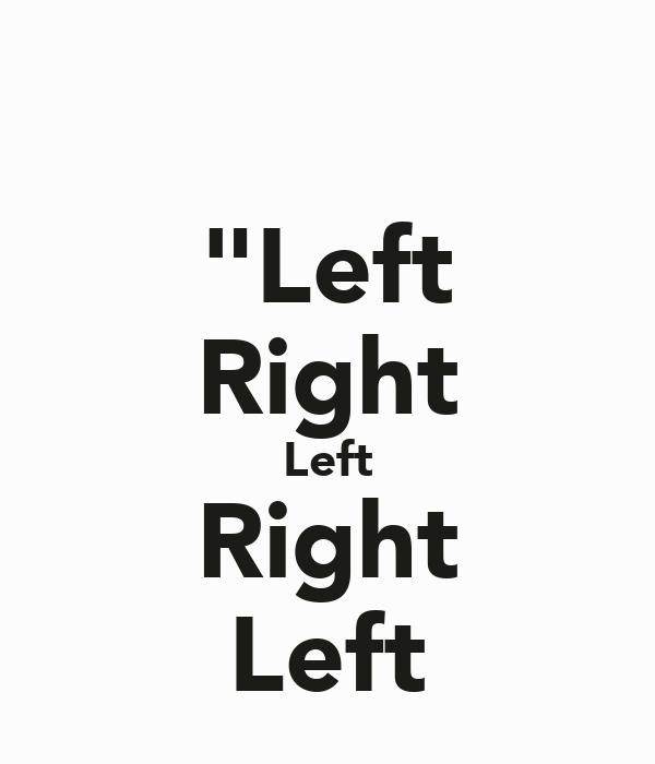 """""""Left Right Left Right Left"""