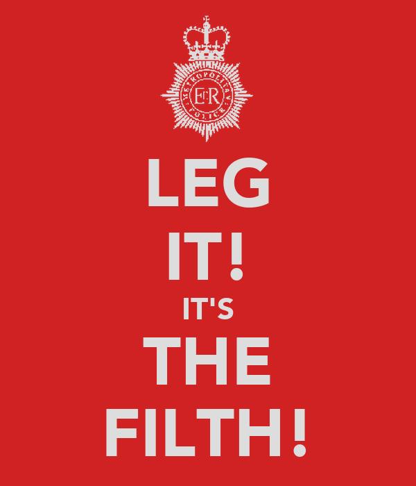 LEG IT! IT'S THE FILTH!
