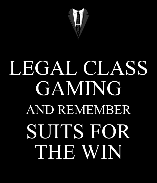 LEGAL CLASS GAMING AND REMEMBER SUITS FOR THE WIN