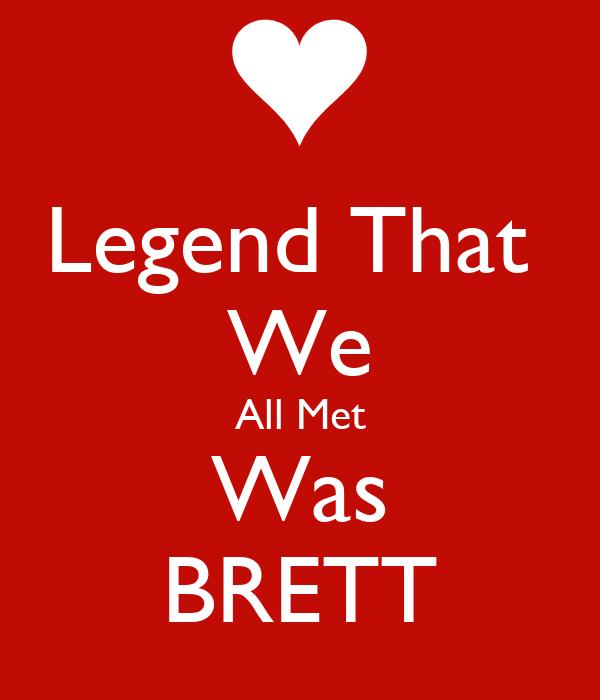 Legend That  We All Met Was BRETT