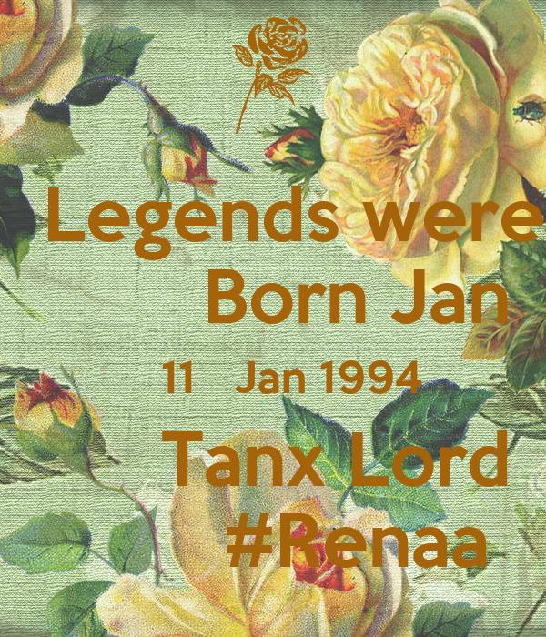 Legends were         Born Jan    11   Jan 1994       Tanx Lord         #Renaa