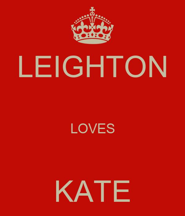 LEIGHTON  LOVES  KATE