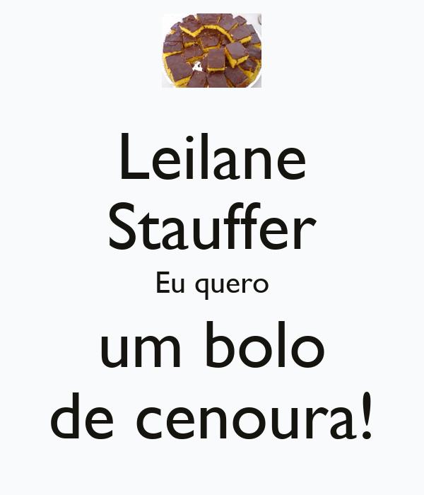 Leilane Stauffer Eu quero um bolo de cenoura!