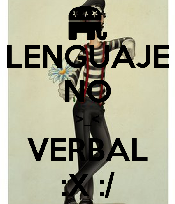 LENGUAJE NO >_< VERBAL :X :/