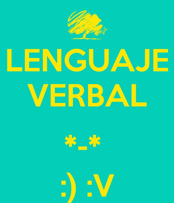 LENGUAJE VERBAL  *-*  :) :V