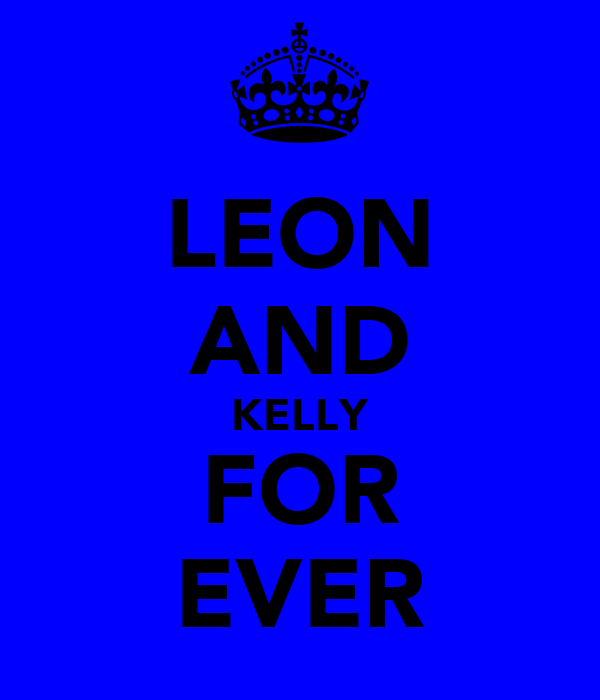LEON AND KELLY FOR EVER