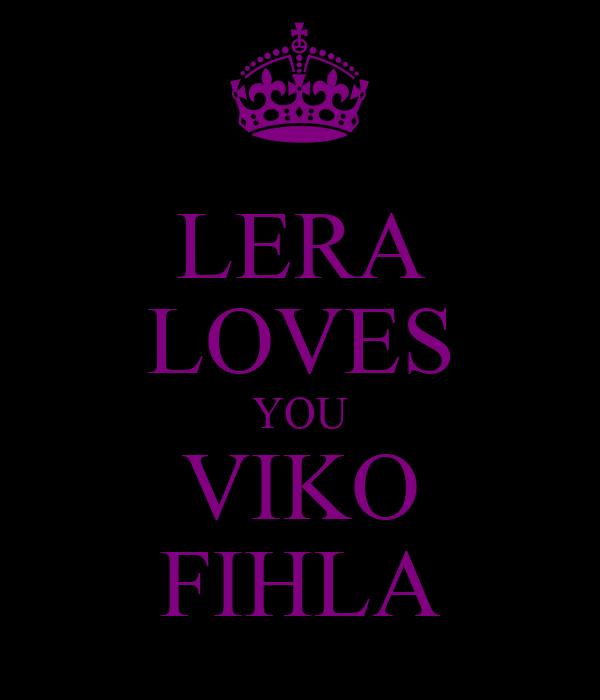 LERA LOVES YOU VIKO FIHLA