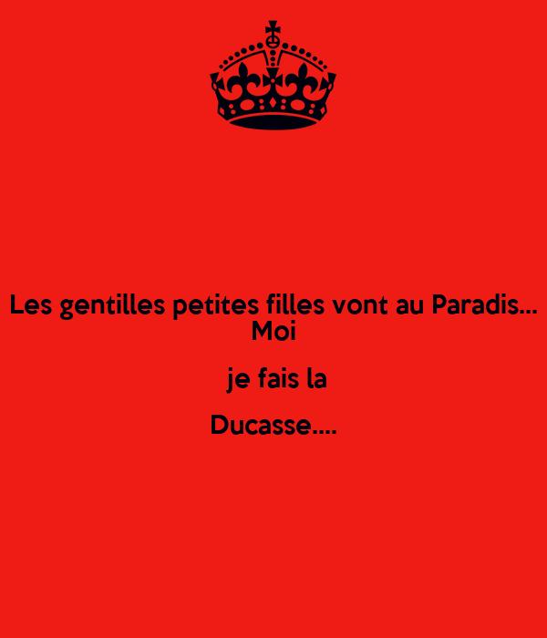 Les gentilles petites filles vont au Paradis... Moi  je fais la Ducasse....