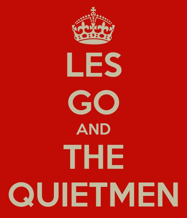 LES GO AND THE QUIETMEN